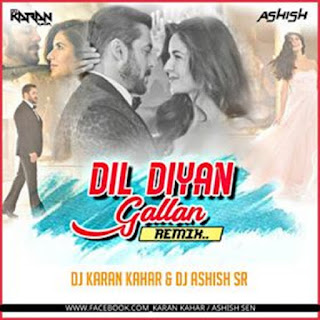 Dil Diyaan Gallan ( Feel The Beat Mix ) Dj Karan Kahar & Dj Ashish