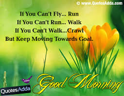 good morning picture: if you can't fly, run, if you can't run. walk, if you