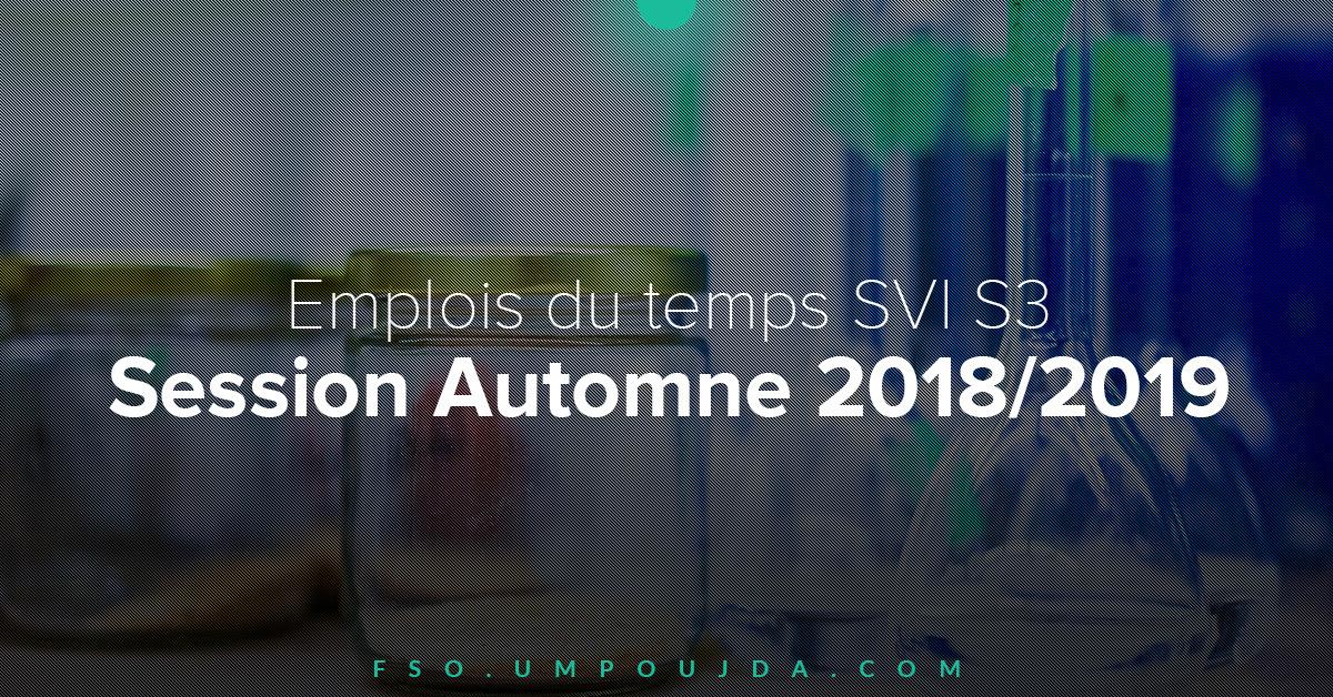 SVI S3 : Emplois du temps Session Automne 2018/2019