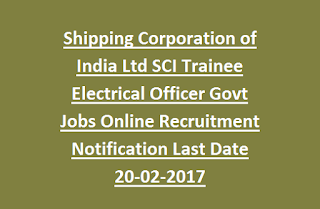 Shipping Corporation of India Ltd SCI Trainee Electrical Officer Govt Jobs Online Recruitment Notification Last Date 20-02-2017