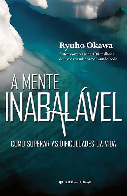 A Mente Inabalável Como Superar As Dificuldades da Vida - Ryuho Okawa