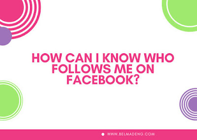 How Can I Know Who Follows Me On Facebook?