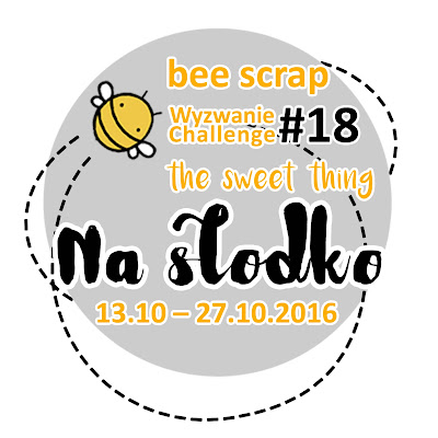 http://beescrapshop.blogspot.com/2016/10/wyzwanie-pazdziernikowe-18-na-sodko.html
