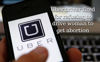 Uber driver fired for refusing to drive woman to get abortion