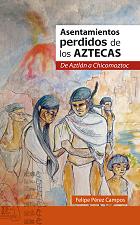 Asentamientos perdidos de los aztecas, De Aztlán a Chicomóztoc