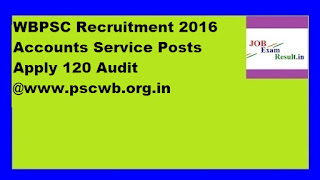 WBPSC Recruitment 2016 Accounts Service Posts Apply 120 Audit @www.pscwb.org.in