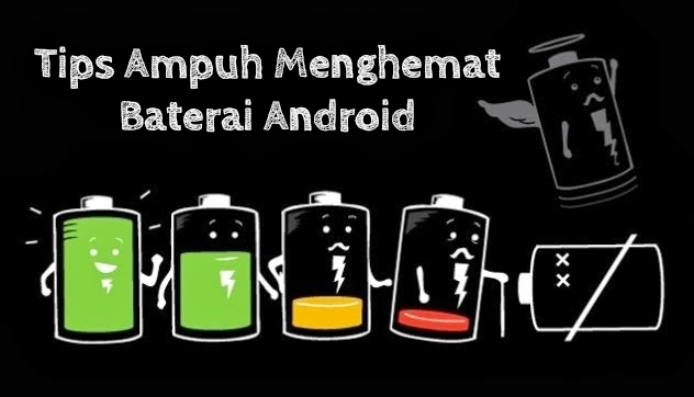 Tips Ampuh Menghemat Baterai Android