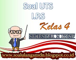 Soal UTS IPS Kelas 4 Semester 2 KTSP
