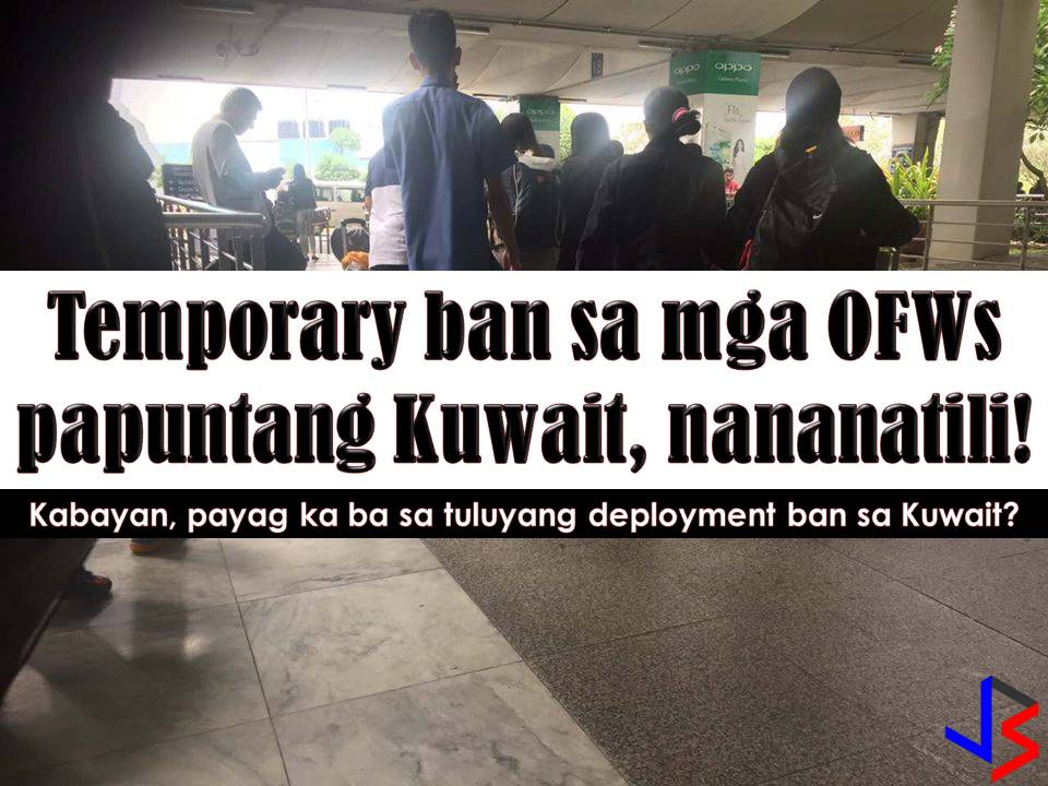 Kuwait is ready to sign a bilateral agreement with the Philippines to improve the welfare of Overseas Filipino Workers (OFWs) in their country, but it comes with a condition.   Kuwaiti government wants Department of Labor and Employment (DOLE) to first, lift the deployment ban imposed on all Filipino workers bound to their country so that they could continue to hire Filipino workers for different jobs.