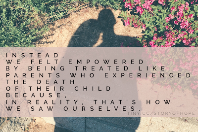Instead, we felt empowered by being treated like parents who experienced the death of their child because, in reality, that's how we saw ourselves