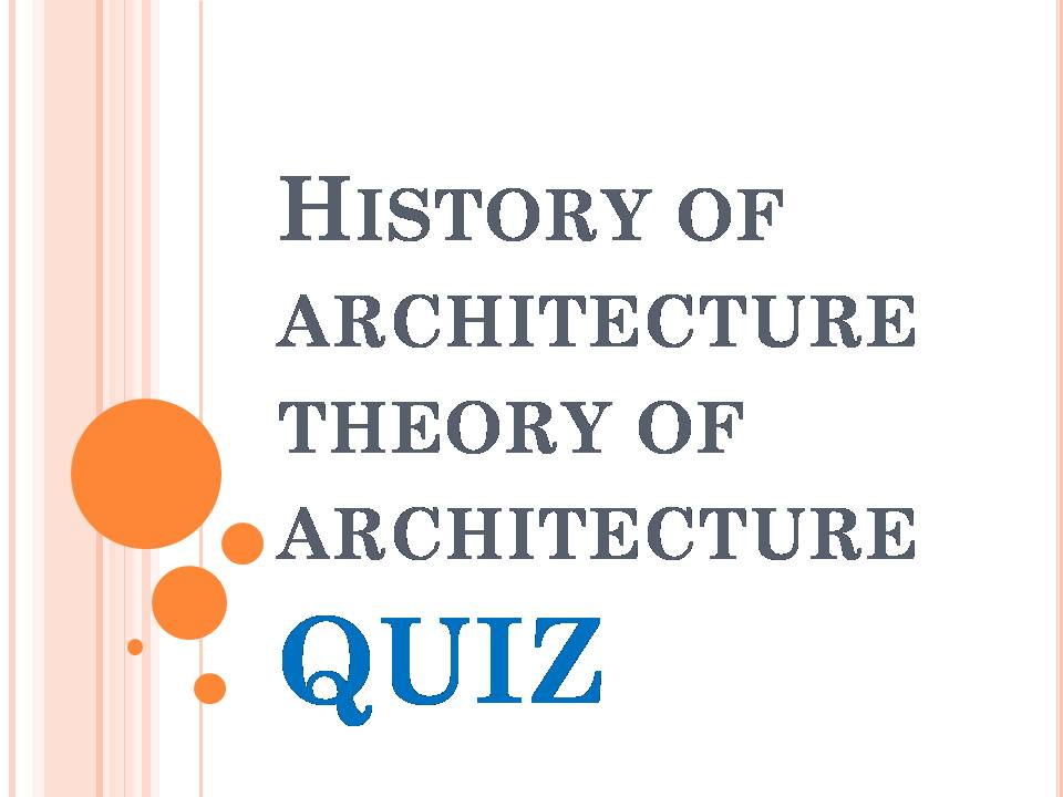 architecture history quiz Play architecture quizzes on sporcle, the world's largest quiz community there's a architecture quiz for everyone.