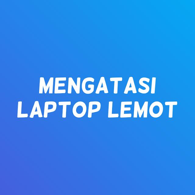 Kenapa laptop menjadi lambat dan mudah mati