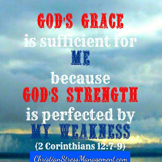 God's grace is sufficient for me because His strength is made perfect in my weakness. (Adapted 2 Corinthians 12:7-9)