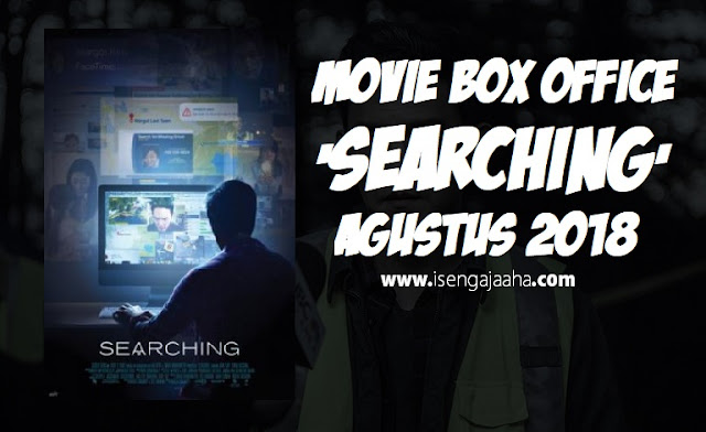 Keren Abis! Tayang Agustus 2018 'SEARCHING' Movie Out Of The Box
