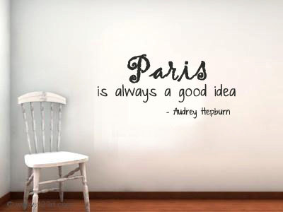 Quotparis Always A Good Ideaquot Quotes