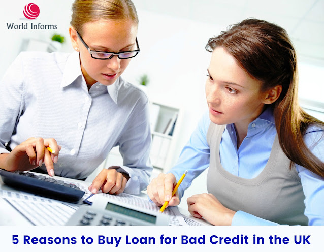 5 Reasons to Buy Loan for Bad Credit in the UK