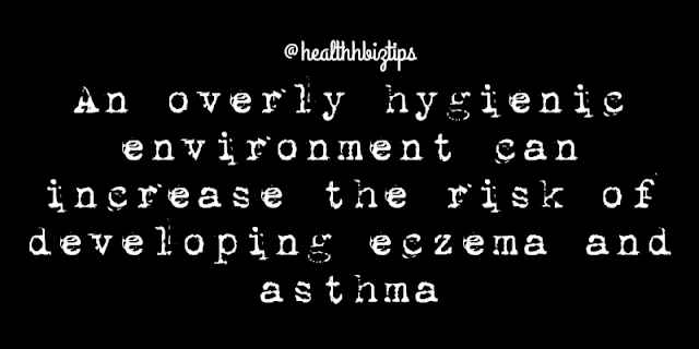 Health Facts & Tips @healthbiztips: An overly hygienic environment can increase the risk of developing eczema and asthma.