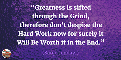 "Motivational Quotes For Work:  ""Greatness is sifted through the grind, therefore don't despise the hard work now for surely it will be worth it in the end."" - Sanjo Jendayi"