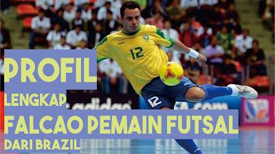 Tentu falcao yang penulis maksud bukanlah radamel falcao mantan striker manchester united Biodata & Profil Lengkap Falcao Pemain Futsal Brazil