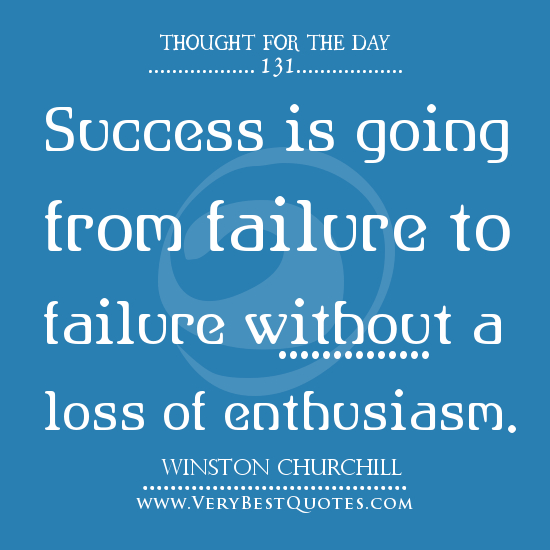Winston Churchill Quote On Failure: Success Is Going From Failure To Failure Without A Loss Of