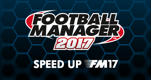 Speed Up Football Manager 2017