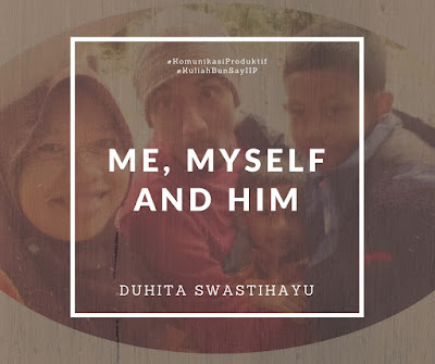 Komunikasi Produktif: me, myself and him