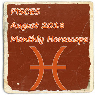 PISCES August 2018 Monthly Horoscope Free Reading