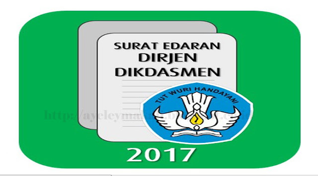 http://ayeleymakali.blogspot.co.id/2017/03/surat-edaran-dirjen-dikdasmen-terkait.html