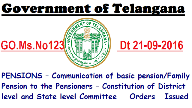 T S G.O.Ms.No.123 PENSIONS – Communication of basic pension/Family Pension to the Pensioners – Constitution of District level and State level Committee  Orders  Issued|FINANCE (HRM.V) DEPARTMENT/2016/09/gomsno123-communication-of-basic-pension-family-pension-to-the-pensioners-constitution-of-district-level-stste-level-committee-orders-issued.html