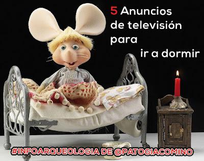5 Anuncios de televisión para ir a dormir #INFOARQUEOLOGIAS DE PATO GIACOMINO