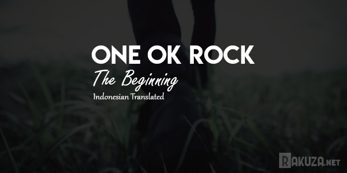 Lirik One OK Rock - The Beginning ( Terjemahan Indonesia ), rakuza net