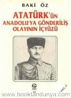 Baki Öz - Atatürk'ün Anadolu'ya Gönderiliş Olayının İçyüzü