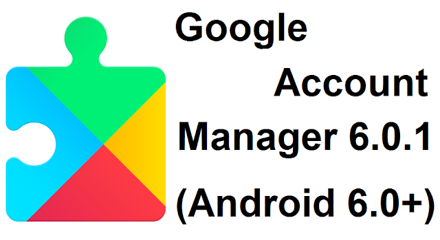 Google Account Manager 6.0.1 (Android 6.0+)