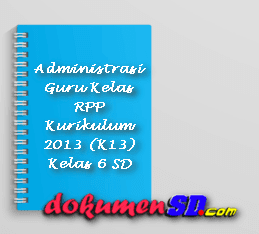 Administrasi Guru Kelas RPP Kurikulum 2013 (K13) Kelas 6 SD