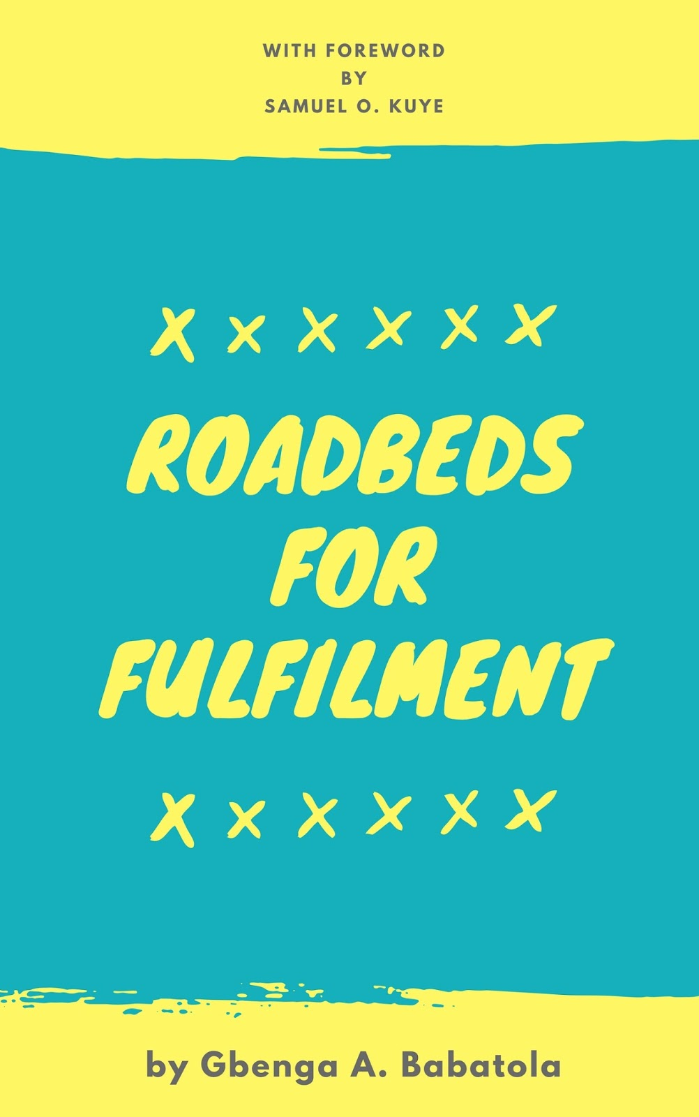 Roadbeds For Fulfilment by Gbenga A. Babatola