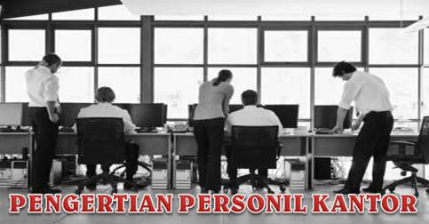 Pengertian Personil Kantor