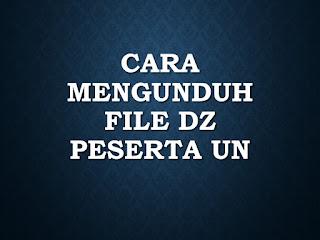 Inilah Cara Mengunduh File DZ Peserta UN