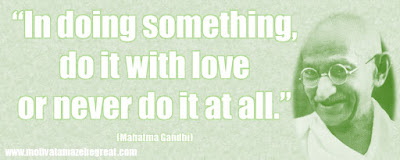 "Mahatma Gandhi Inspirational Quotes Explained:  ""In doing something, do it with love or never do it at all."""