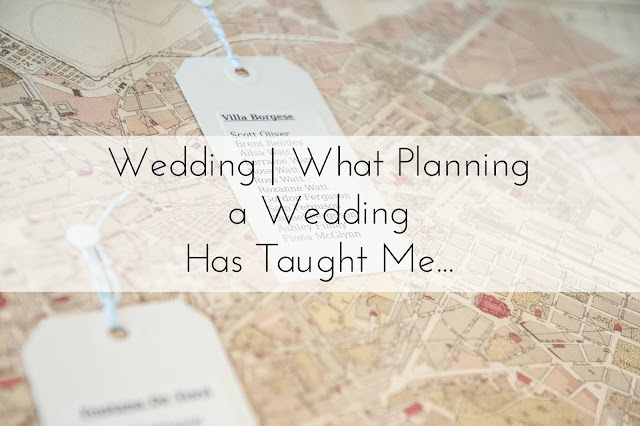 Wedding | What Planning a Wedding has Taught Me...