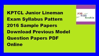 KPTCL Junior Lineman Exam Syllabus Pattern 2016 Sample Papers Download Previous Model Question Papers PDF Online