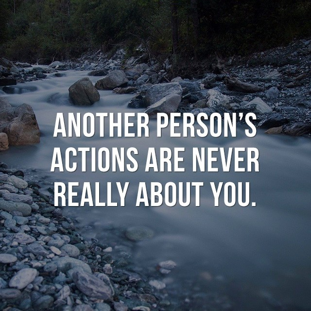 Another person's actions are never really about you! - Good Short Quotes