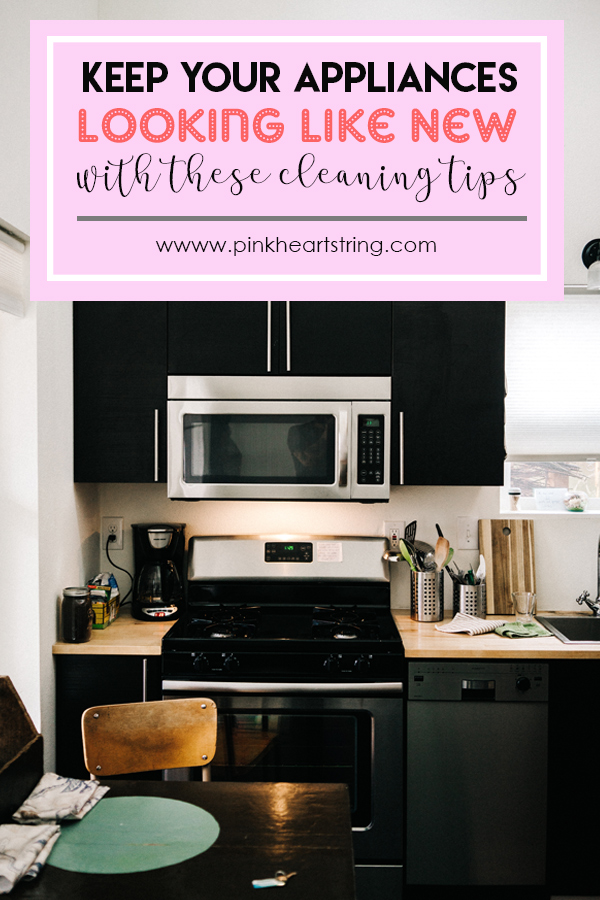Keep Your Appliances Looking Like New With These Cleaning Tips