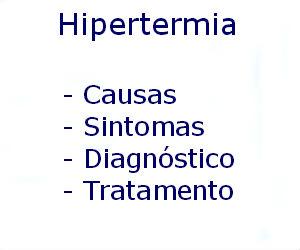Hipertermia causas sintomas diagnóstico tratamento prevenção riscos complicações