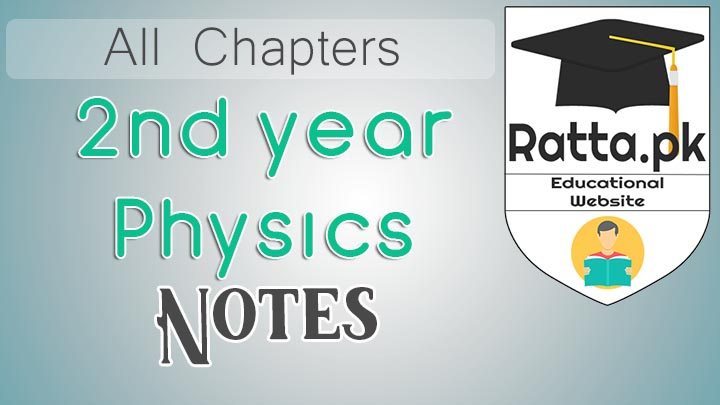 FSc 2nd year Physics Notes All Chapters - Short Questions - Ratta pk