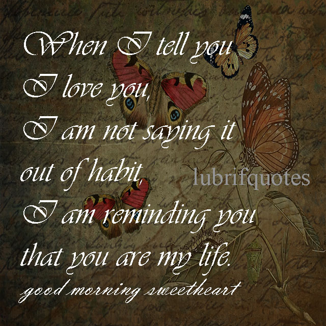 when i tell you i love you i am not saying it out of habit i am reminding you that you are my life