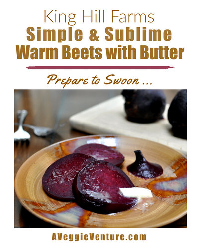 King Hill Farms Simple & Sublime Warm Beets with Butter ♥ AVeggieVenture.com. Prepare to swoon ...