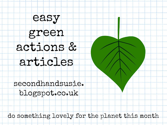 Easy green actions and articles, from UK eco blogger secondhandsusie.blogspot.com #eco-friendly #ukblogger #ecoblogger #savetheworld