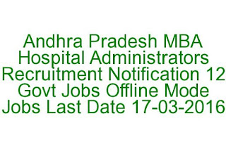 Andhra Pradesh MBA Hospital Administrators Recruitment Notification 12 Govt Jobs Last Date 17-03-2016