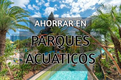 como ahorrar dinero en disney parques acuaticos parques de agua