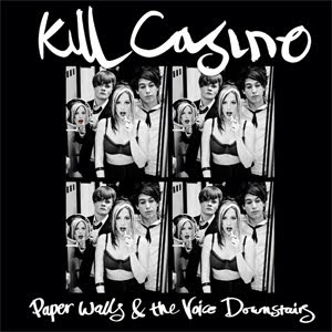 kill casino paper walls and the voice downstairs 2009